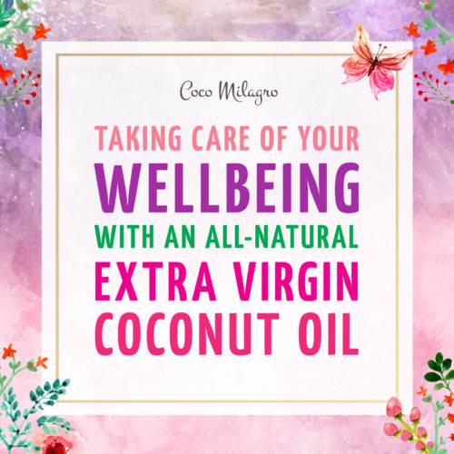Taking care of your wellbeing with an all-natural Extra Virgin Coconut Oil